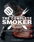 The Complete Smoker Cookbook: Easy, Flavorful Recipes for Your Outdoor Smoker and Grill Cover Image