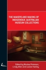 The Makers and Making Of Indigenous Australian Museum Collections Cover Image