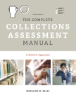 The Complete Collections Assessment Manual: A Holistic Approach Cover Image