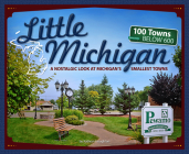 Little Michigan: A Nostalgic Look at Michigan's Smallest Towns (Tiny Towns) Cover Image