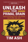 Unleash Your Primal Brain: Demystifying How We Think and Why We ACT Cover Image