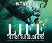 Life: The First 4 Billion Years: The Story of Life from the Big Bang to the Evolution of Humans Cover Image