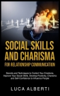 Social Skills and Charisma for Relationship Communication: Secrets and Techniques to Control Your Emotions, Improve Your Social Skills, Develop Positi Cover Image