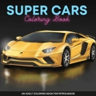 Super Cars Coloring Book For Teens And Adults: The Perfect Coloring Book For Supercars Lovers, A Large Collection Of Supercars, European and American Cover Image