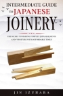 Intermediate Guide to Japanese Joinery: The Secret to Making Complex Japanese Joints and Furniture Using Affordable Tools Cover Image