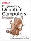 Programming Quantum Computers: Essential Algorithms and Code Samples Cover Image