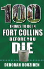 100 Things to Do in Fort Collins Before You Die (100 Things to Do Before You Die) Cover Image