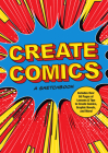 Create Comics: A Sketchbook: Includes Over 50 Pages of Lessons & Tips to Create Comics, Graphic Novels, and More! (Creative Keepsakes) Cover Image