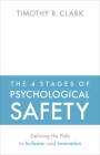 The 4 Stages of Psychological Safety: Defining the Path to Inclusion and Innovation Cover Image