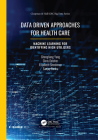Data Driven Approaches for Healthcare: Machine Learning for Identifying High Utilizers (Chapman & Hall/CRC Big Data) Cover Image
