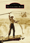 The Columbia River (Images of America) Cover Image