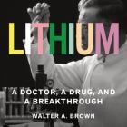Lithium Lib/E: A Doctor, a Drug, and a Breakthrough Cover Image