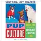 Pup Culture: Stories, Tips, and the Importance of Adopting a Dog Cover Image