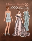 Dollys and Friends Originals 1900s Paper Dolls: Edwardian and La Belle Epoque Vintage Fashion Dress Up Paper Doll Collection Cover Image