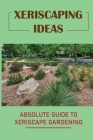 Xeriscaping Ideas: Absolute Guide To Xeriscape Gardening: Right Рrіnсірlеѕ Of Xeriscaping Cover Image