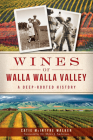 Wines of Walla Walla Valley: A Deep-Rooted History (American Palate) Cover Image