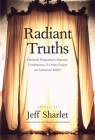 Radiant Truths: Essential Dispatches, Reports, Confessions, and Other Essays on American Belief Cover Image