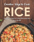 Creative Ways to Cook Rice: Hassle-Free Ways to Cook Delectable Rice Cover Image