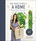She Made Herself a Home: A Practical Guide to Design, Organize, and Give Purpose to Your Space Cover Image
