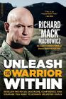 Unleash the Warrior Within: Develop the Focus, Discipline, Confidence, and Courage You Need to Achieve Unlimited Goals Cover Image