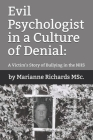 Evil Psychologist in a Culture of Denial: A Victim's Story of Bullying in the NHS Cover Image