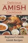 Delicious Amish Cookbook: Beginner's Guide Amish Recipes: Amish Cookbook Cover Image