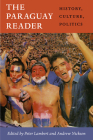 The Paraguay Reader: History, Culture, Politics (Latin America Readers) Cover Image