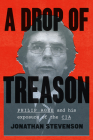 A Drop of Treason: Philip Agee and His Exposure of the CIA Cover Image
