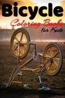 Bicycle Coloring Book For Kids: Cycling Coloring Book For Girls And Boys, BMX Coloring Book, Mountain Bike Coloring Book For Kids Cover Image