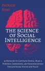 The Science of Social Intelligence: 45 Methods to Captivate People, Make a Powerful Impression, and Subconsciously Trigger Social Status and Value Cover Image