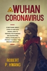 The Wuhan Coronavirus: Everything about Covid-19 and Face Masks, How to Prepare for Pandemic and Quarantine, Simple Guidelines to Protect You Cover Image