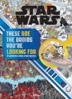 Star Wars Search and Find: These ARE the Droids You're Looking For Cover Image