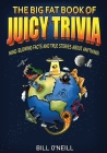 The Big Fat Book of Juicy Trivia: Mind-blowing Facts And True Stories About Anything! Cover Image