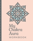 My Chakra Aura Workbook: Energy Healers - Reiki Practitioners - Divine - body Vibrations - Healing Hands - Color - Chakra - Outline Body Aura - Cover Image