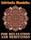 Intricate Mandalas for Relaxation and Meditation: 100 Greatest Mandalas Coloring Book The Ultimate Mandala Coloring Book for Meditation, Stress Relief Cover Image