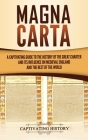 Magna Carta: A Captivating Guide to the History of the Great Charter and its Influence on Medieval England and the Rest of the Worl Cover Image