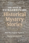 The Book of Extraordinary Historical Mystery Stories: The Best New Original Stories of the Genre Cover Image