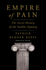 Empire of Pain: The Secret History of the Sackler Dynasty Cover Image