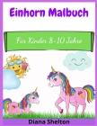 Einhorn Malbuch: Für Kinder 8-10 Jahre Cover Image