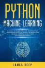 Python Machine Learning: A Hands-On Beginner's Guide to Effectively Understand Artificial Neural Networks and Machine Learning Using Python (Wi Cover Image