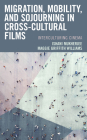 Migration, Mobility, and Sojourning in Cross-cultural Films: Interculturing Cinema Cover Image