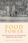 Food Power: The Rise and Fall of the Postwar American Food System Cover Image