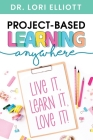 Project-Based Learning Anywhere: Live It, Learn It, Love It! Cover Image