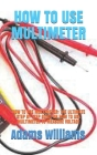 How to Use Multimeter: How to Use Multimeter: The Ultimate Step by Step Guide on How to Use Multimeter to Measure Voltage Cover Image