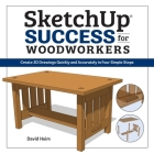 Sketchup Success for Woodworkers: Four Simple Rules to Create 3D Drawings Quickly and Accurately Cover Image