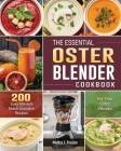 The Essential Oster Blender Cookbook: 200 Easy Mix-and-Match Smoothie Recipes for Your Oster Blender Cover Image