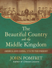 The Beautiful Country and the Middle Kingdom: America and China, 1776 to the Present Cover Image