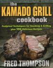 The Kamado Grill Cookbook: Foolproof Techniques for Smoking & Grilling, Plus 193 Delicious Recipes Cover Image
