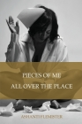 Pieces of Me All Over the Place Cover Image