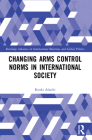 Changing Arms Control Norms in International Society (Routledge Advances in International Relations and Global Pol) Cover Image